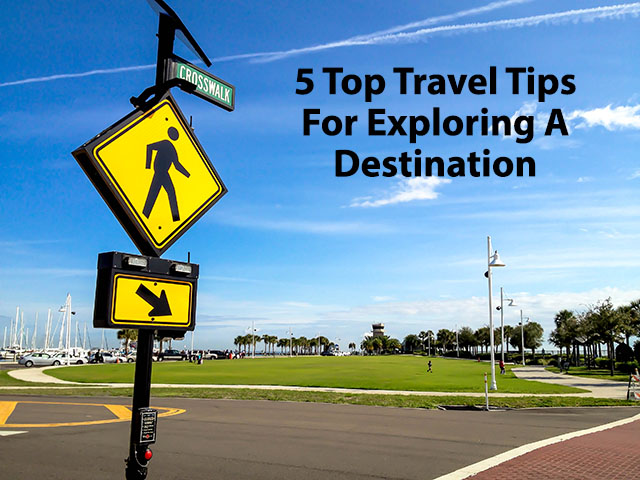 My Top 5 Travel Tips For Exploring A Destination