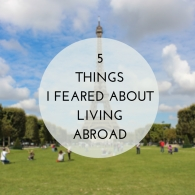 5 Things I Feared About Living Abroad