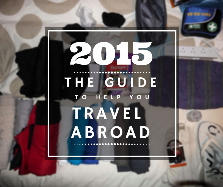 A Guide To Help You Travel Abroad In 2015